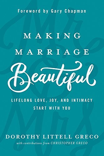 Making Marriage gorgeous: Lifelong appreciate, Joy, and Intimacy begin with... - making marriage beautiful lifelong love joy and intimacy start with