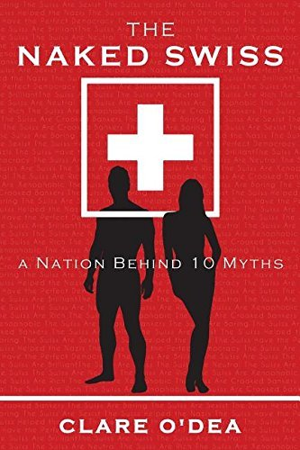 The nude Swiss: a country Behind 10 fables - the naked swiss a nation behind 10 myths