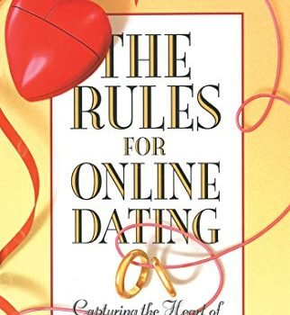 The Rules for Online Dating: shooting one's heart of Mr. Right in Cyber... - the rules for online dating capturing the heart of mr right in cyber 322x350