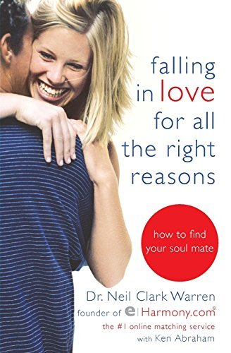 Falling in Love for All the proper Reasons: where to find Your true love - falling in love for all the right reasons how to find your soul mate