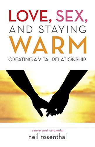 Love, Intercourse and Staying Warm: producing an essential Relationship - love sex and staying warm creating a vital relationship