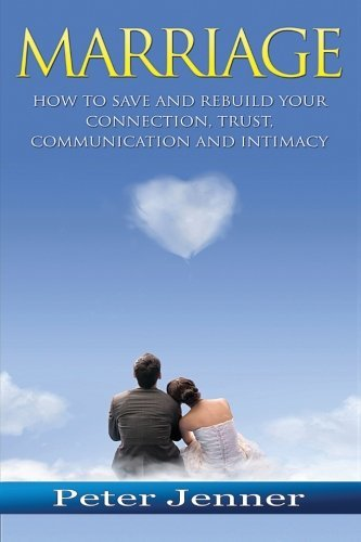 Wedding: how exactly to save yourself and reconstruct Your Connection, Trust, Communicatio... - marriage how to save and rebuild your connection trust communicatio