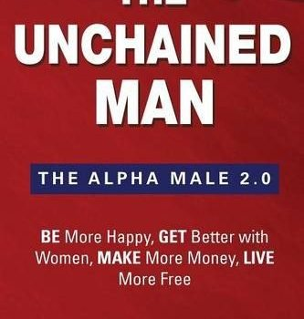 The man that is unchained The Alpha Male 2.0: Be More Happy, Make More Money,... - the unchained man the alpha male 2 0 be more happy make more money 333x350