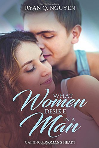 What ladies Desire In a guy: Gaining A Woman's Heart - what women desire in a man gaining a womans heart