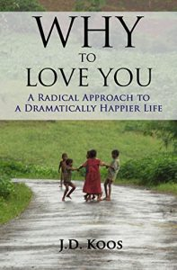 Why to Love You: a revolutionary method of a Dramatically Happier lifestyle - why to love you a radical approach to a dramatically happier life 197x300