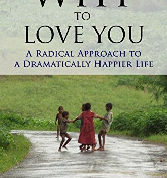 Why to Love You: a revolutionary method of a Dramatically Happier lifestyle - why to love you a radical approach to a dramatically happier life 329x350