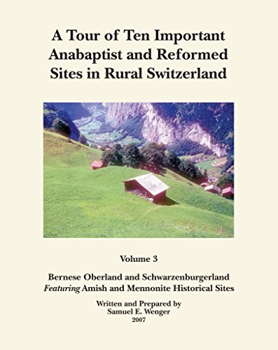 A Tour of ten Anabaptist that is important and Sites in Rural Switzer... - a tour of ten important anabaptist and reformed sites in rural switzer