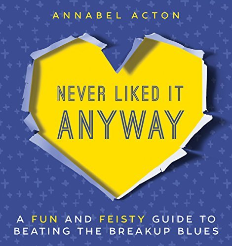 Never as we alternate between fuming and crying liked it anyway: A Fun and Feisty Guide to Beating the Breakup B... - never liked it anyway a fun and feisty guide to beating the breakup b
