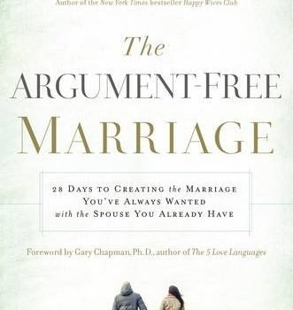 The marriage that is argument-Free 28 Days to Creating the Marriage You've Al... - the argument free marriage 28 days to creating the marriage youve al 331x350