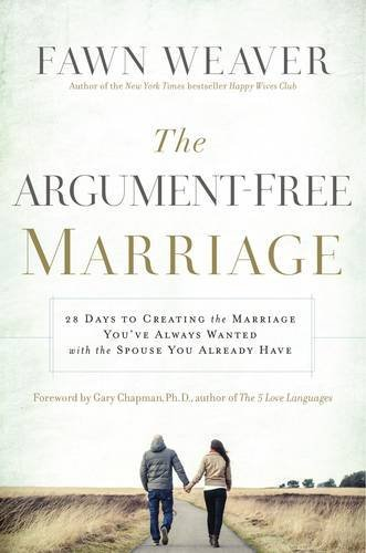 The marriage that is argument-Free 28 Days to Creating the Marriage You've Al... - the argument free marriage 28 days to creating the marriage youve al