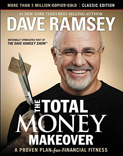 The sum total Money Makeover: Classic Edition: an established arrange for Financial... - the total money makeover classic edition a proven plan for financial