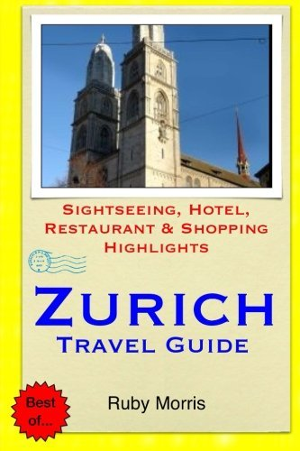 Zurich Travel Guide: Sightseeing, resort, Restaurant & Buying Highlig... - zurich travel guide sightseeing hotel restaurant shopping highlig