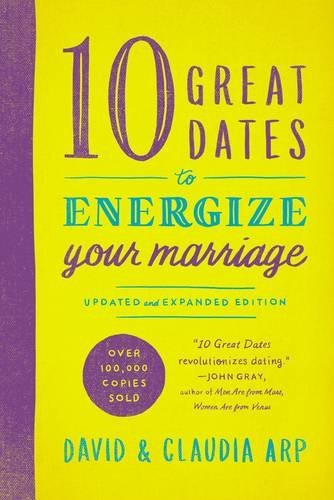 10 Great Dates to Energize Your wedding: Updated and Expanded Edition - 10 great dates to energize your marriage updated and expanded edition
