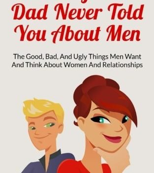 101 Things Your Dad never ever said About guys: the great, Bad, And Ugly ... - 101 things your dad never told you about men the good bad and ugly 313x350