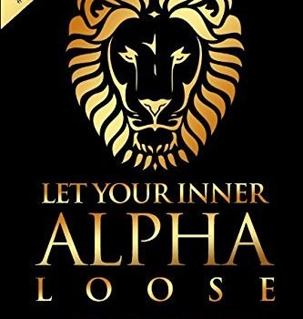 Alpha Male: Stop Being a Wuss - Let Your Inner Alpha Loose! How exactly to Be ... - alpha male stop being a wuss let your inner alpha loose how to be 333x350
