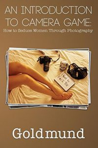 An Introduction to Camera Game: How to Seduce Women Through Photograph... - an introduction to camera game how to seduce women through photograph 200x300