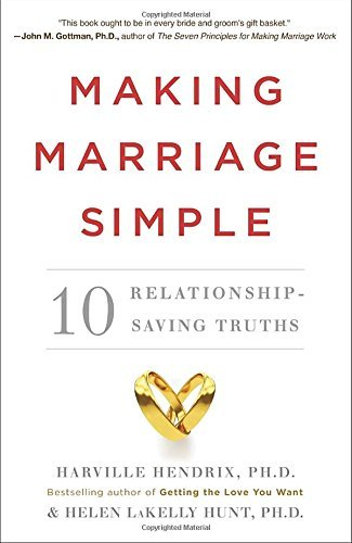 Making Marriage Simple: Ten Relationship-Saving Truths - making marriage simple ten relationship saving truths