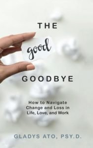 The goodbye that is good How to Navigate Change and Loss in Life, Love, and W... - the good goodbye how to navigate change and loss in life love and w 188x300