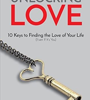 Unlocking Love: 10 Keys to locating the Love you will ever have (even though It is... - unlocking love 10 keys to finding the love of your life even if its 313x350