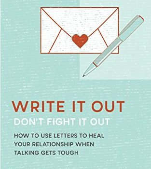 Write It Out, Don't Fight It Out: utilizing Letters to Heal Your Rela... - write it out dont fight it out how to use letters to heal your rela 313x350