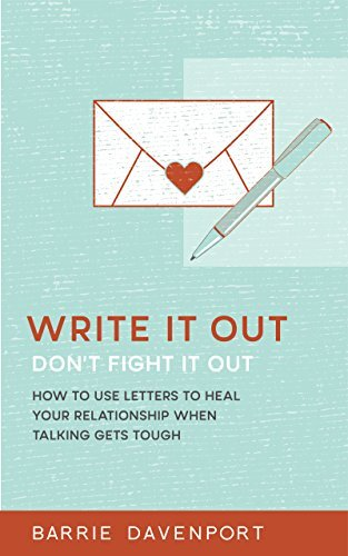 Write It Out, Don't Fight It Out: utilizing Letters to Heal Your Rela... - write it out dont fight it out how to use letters to heal your rela