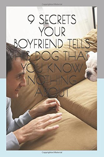 9 TIPS THE MAN YOU'RE SEEING SHOWS HIS DOG YOU ARE AWARE NOTHING REGARDING: SI... - 9 secrets your boyfriend tells his dog that you know nothing about si