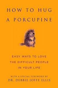 Just how to Hug a Porcupine: Easy techniques to Love the hard individuals in Your... - how to hug a porcupine easy ways to love the difficult people in your 199x300
