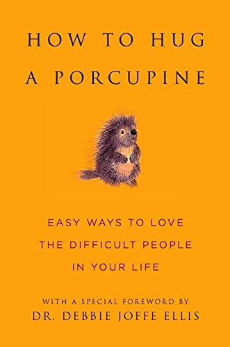 Just how to Hug a Porcupine: Easy techniques to Love the hard individuals in Your... - how to hug a porcupine easy ways to love the difficult people in your