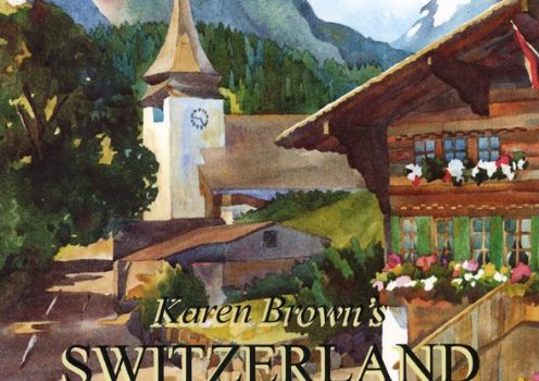 Karen Brown's Switzerland 2010: Exceptional Places to Stay & Itinerari... - karen browns switzerland 2010 exceptional places to stay itinerari 496x350