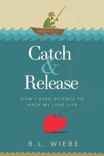 Catch & launch: the way I utilized Science to Hack our Love Life - catch release how i used science to hack my love life