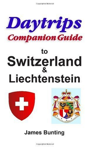 Daytrips Companion Guide Switzerland and Liechtenstein - daytrips companion guide switzerland and liechtenstein