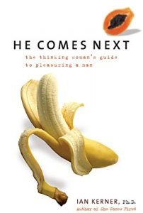 He Comes Next: The Thinking female's Guide to Pleasuring a person - he comes next the thinking womans guide to pleasuring a man 202x300