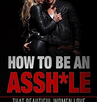 How exactly to Be An Assh*le: That striking Women enjoy - how to be an asshle that beautiful women love 333x350