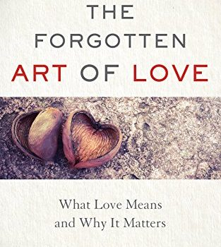 The Forgotten Art of Love: What Love Means and just why It Matters - the forgotten art of love what love means and why it matters 313x350