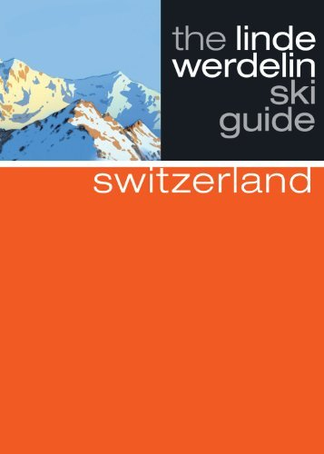 The Linde Werdelin Ski Guide Switzerland - the linde werdelin ski guide switzerland