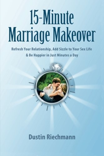 15-Minute Marriage Makeover: Refresh Your Relationship, Add Sizzle to ... - 15 minute marriage makeover refresh your relationship add sizzle to