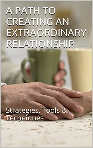 A ROAD TO CREATING A FANTASTIC UNION: methods, Tools & ... - a path to creating an extraordinary relationship strategies tools