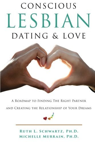 Aware Lesbian Dating & Love: A Roadmap to locating the RIght Partne... - conscious lesbian dating love a roadmap to finding the right partne