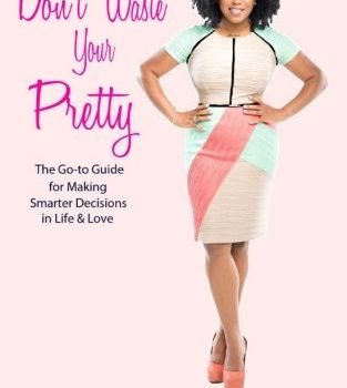Do not Waste Your Pretty: The Go-to Guide to make Smarter choices ... - dont waste your pretty the go to guide for making smarter decisions 313x350