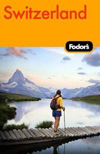 Fodor's Switzerland, 44th Edition (Travel Guide) - fodors switzerland 44th edition travel guide 195x300