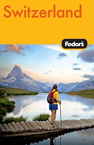 Fodor's Switzerland, 45th Edition (Travel Guide) - fodors switzerland 45th edition travel guide