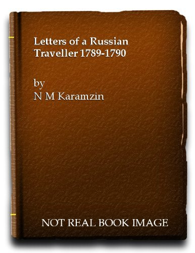 Letters of a Russian Traveller 1789-1790: a free account of a new Russia... - letters of a russian traveller 1789 1790 an account of a young russia