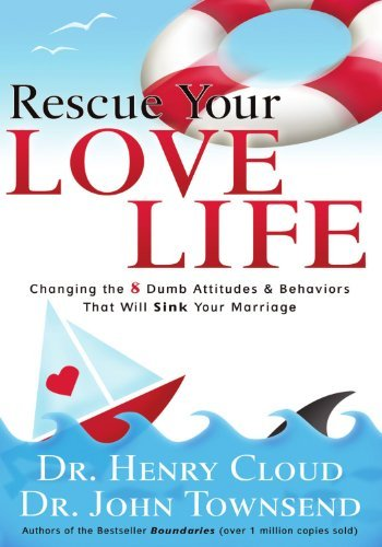 Rescue Your Love Life: Changing Those Dumb Attitudes & Behaviors That ... - rescue your love life changing those dumb attitudes behaviors that