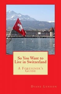 Which means you desire to reside in Switzerland: A Foreigner's Guide - so you want to live in switzerland a foreigners guide 197x300
