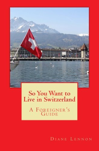 Which means you desire to reside in Switzerland: A Foreigner's Guide - so you want to live in switzerland a foreigners guide