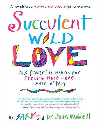 Succulent Wild like: Six effective practices for experiencing More Love More Of... - succulent wild love six powerful habits for feeling more love more of