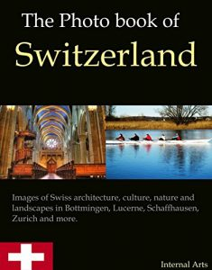 The Picture Book of Switzerland. Pictures of Swiss architecture, culture, ... - the photo book of switzerland images of swiss architecture culture 235x300