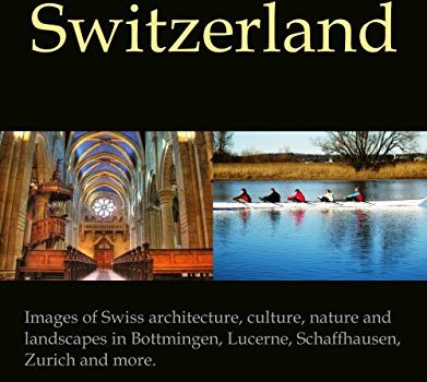 The Picture Book of Switzerland. Pictures of Swiss architecture, culture, ... - the photo book of switzerland images of swiss architecture culture 391x350