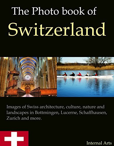 The Picture Book of Switzerland. Pictures of Swiss architecture, culture, ... - the photo book of switzerland images of swiss architecture culture
