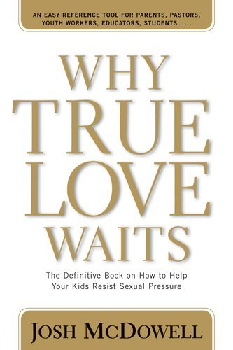 Why real Love Waits: The Definitive Book on the best way to Help the kids Resi... - why true love waits the definitive book on how to help your kids resi